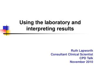 Using the laboratory and interpreting results