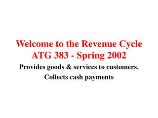 Welcome to the Revenue Cycle ATG 383 - Spring 2002