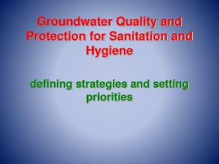 Groundwater Quality and Protection for Sanitation and Hygiene