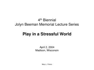4th Biennial  Jolyn Beeman Memorial Lecture Series  Play in a Stressful World