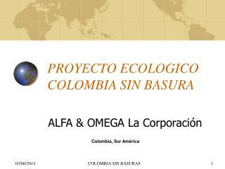 PROYECTO ECOLOGICO     COLOMBIA SIN BASURA