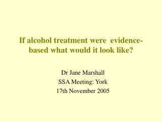 If alcohol treatment were  evidence-based what would it look like