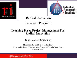 Learning Based Project Management For Radical Innovation  Gina Colarelli O Connor  Massachusetts Institute of Technology