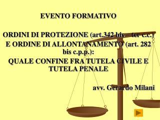EVENTO FORMATIVO  ORDINI DI PROTEZIONE art.342 bis   ter c.c. E ORDINE DI ALLONTANAMENTO art. 282 bis c.p.p.:  QUALE CON