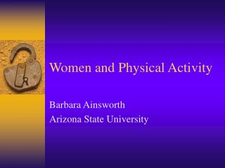 Women and Physical Activity Barbara Ainsworth