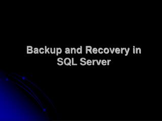 Backup and Recovery in SQL Server