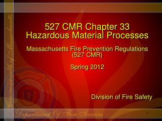 527 CMR Chapter 33 Hazardous Material Processes   Massachusetts Fire Prevention Regulations 527 CMR  Spring 2012     Div