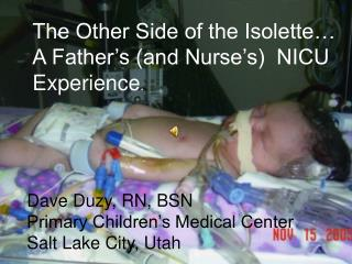 The Other Side of the Isolette  A Father s and Nurse s  NICU Experience.