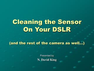 Cleaning the Sensor On Your DSLR  and the rest of the camera as well