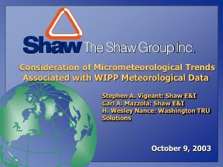 Stephen A. Vigeant: Shaw EI Carl A. Mazzola: Shaw EI H. Wesley Nance: Washington TRU Solutions