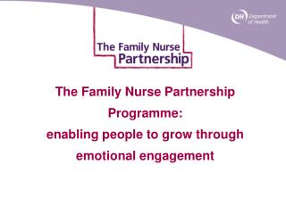 The Family Nurse Partnership Programme: enabling people to grow through emotional engagement