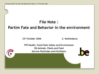File Note :  Partim Fate and Behavior in the environment    23rd October 2006   S. Vanhiesbecq  FPS Health, Food Chain S
