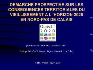 DEMARCHE PROSPECTIVE SUR LES CONSEQUENCES TERRITORIALES DU VIEILLISSEMENT A L  HORIZON 2025  EN NORD-PAS DE CALAIS