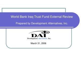 World Bank Iraq Trust Fund External Review  Prepared by Development Alternatives, Inc.