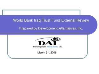 World Bank Iraq Trust Fund External Review  Prepared by Development Alternatives, Inc.