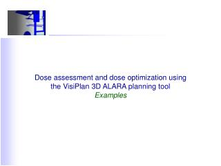 Dose assessment and dose optimization using the VisiPlan 3D ALARA planning tool Examples