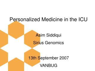 Personalized Medicine in the ICU  Asim Siddiqui Sirius Genomics  13th September 2007 VANBUG