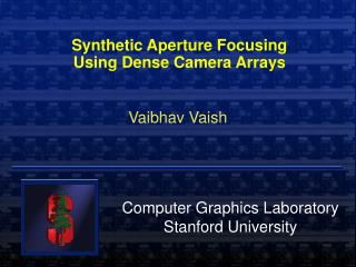 Synthetic Aperture Focusing  Using Dense Camera Arrays
