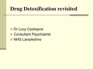 Drug Detoxification revisited