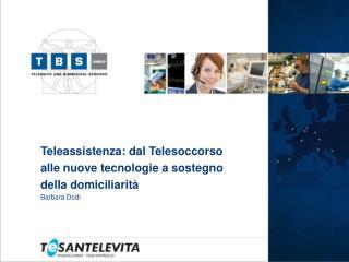Teleassistenza: dal Telesoccorso  alle nuove tecnologie a sostegno  della domiciliarit  Barbara Dodi