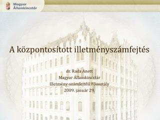 A k zpontos tott illetm nysz mfejt s   dr. Rada Anett Magyar  llamkincst r  Illetm ny-sz mfejt si Fooszt ly  2009. janu