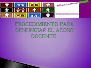 PROCEDIMIENTO PARA DENUNCIAR EL ACOSO DOCENTE.