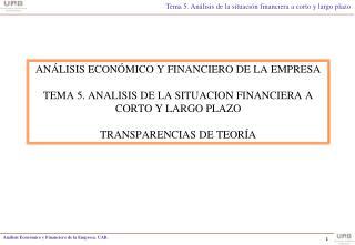 AN LISIS ECON MICO Y FINANCIERO DE LA EMPRESA  TEMA 5. ANALISIS DE LA SITUACION FINANCIERA A CORTO Y LARGO PLAZO  TRANSP