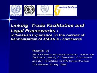 Linking  Trade Facilitation and Legal Frameworks :  Indonesian Experience  in the context of  Harmonisation of ASEAN e -