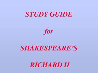 STUDY GUIDE  for   SHAKESPEARE S   RICHARD II