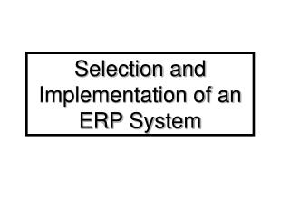 Selection and Implementation of an ERP System