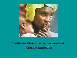 Traditional Birth attendant in rural Haiti                        Agathe Jn Baptiste