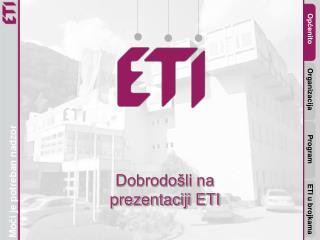 Opcenito            Organizacija            Program          ETI u brojkama