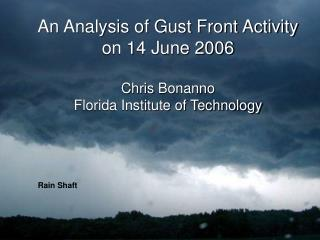An Analysis of Gust Front Activity on 14 June 2006  Chris Bonanno Florida Institute of Technology