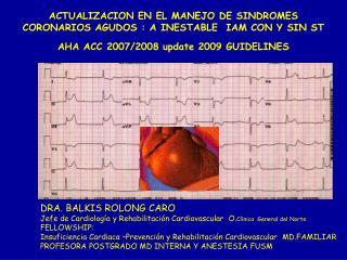 ACTUALIZACION EN EL MANEJO DE SINDROMES CORONARIOS AGUDOS : A INESTABLE  IAM CON Y SIN ST AHA ACC 2007