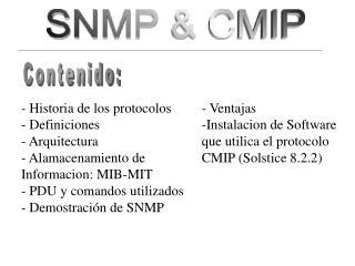 - Historia de los protocolos - Definiciones - Arquitectura  - Alamacenamiento de          Informacion: MIB-MIT  PDU y co
