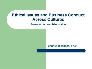 Ethical Issues and Business Conduct Across Cultures Presentation and Discussion