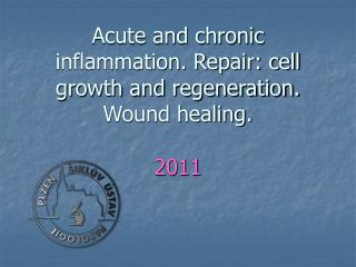 Acute and chronic inflammation. Repair: cell growth and regeneration. Wound healing.