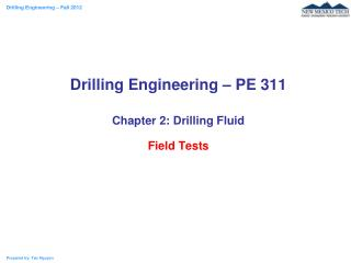 Drilling Engineering   PE 311  Chapter 2: Drilling Fluid  Field Tests