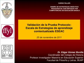 Dr. Edgar G mez Bonilla Coordinador del Colegio de Historia  Profesor investigador Maestr a en Educaci n Superior Facult