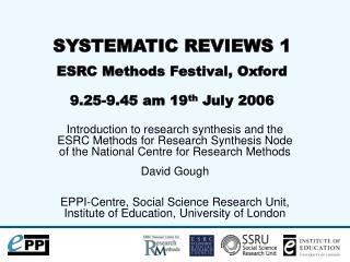 SYSTEMATIC REVIEWS 1  ESRC Methods Festival, Oxford  9.25-9.45 am 19th July 2006