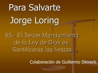 65.- El Tercer Mandamiento de la Ley de Dios es: Santificar s las fiestas