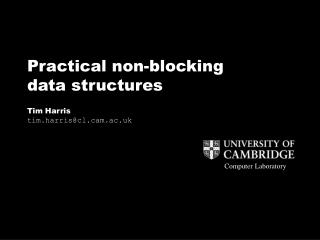 Practical non-blocking data structures    Tim Harris tim.harrisclm.ac.uk