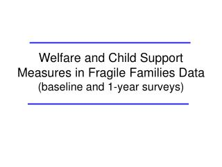 Welfare and Child Support Measures in Fragile Families Data baseline and 1-year surveys