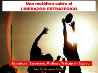 Estrategia: Ejecuci n, M stica y Trabajo en Equipo