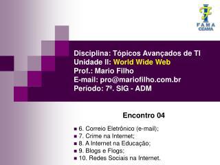 Disciplina: T picos Avan ados de TI Unidade II: World Wide Web Prof.: Mario Filho E-mail: promariofilho.br   Per odo: 7