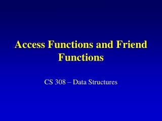 Access Functions and Friend Functions