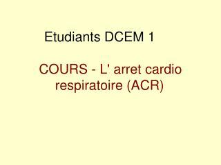 Etudiants DCEM 1   COURS - L arret cardio respiratoire ACR