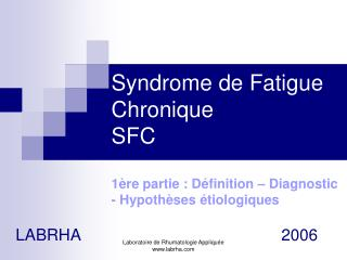 Syndrome de Fatigue Chronique SFC  1 re partie : D finition   Diagnostic - Hypoth ses  tiologiques