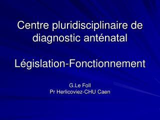 Centre pluridisciplinaire de diagnostic ant natal  L gislation-Fonctionnement