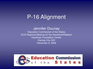 P-16 Alignment  Jennifer Dounay Education Commission of the States ECS Regional Meeting for the Heartland